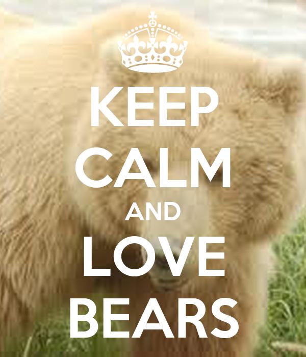 KEEP CALM AND LOVE BEARS