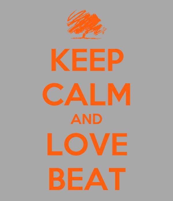 KEEP CALM AND LOVE BEAT
