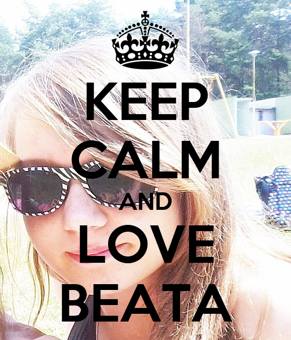 KEEP CALM AND LOVE BEATA