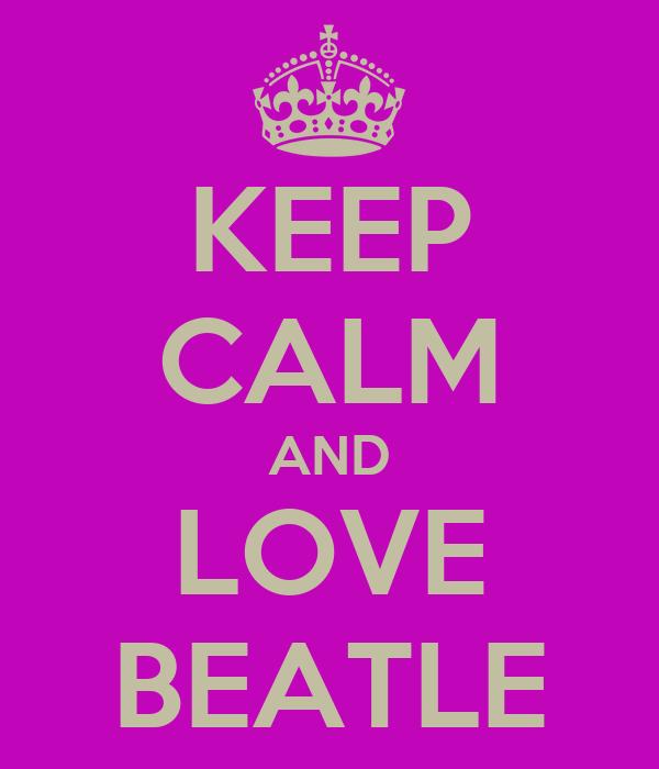 KEEP CALM AND LOVE BEATLE