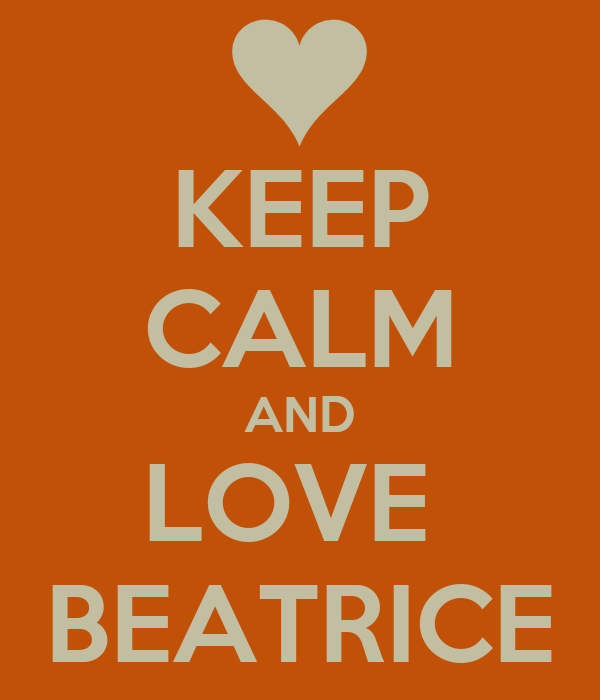 KEEP CALM AND LOVE  BEATRICE