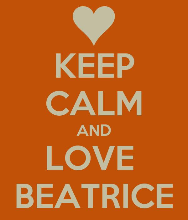 KEEP CALM AND LOVE  BEATRICE