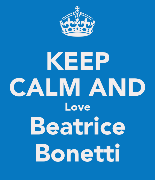 KEEP CALM AND Love Beatrice Bonetti