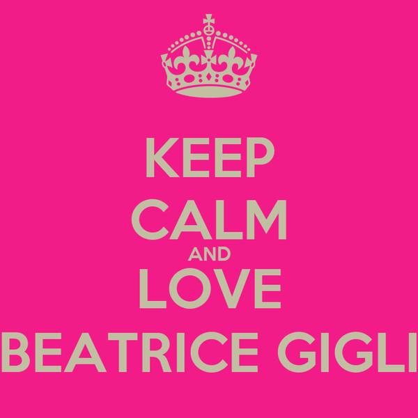 KEEP CALM AND LOVE BEATRICE GIGLI