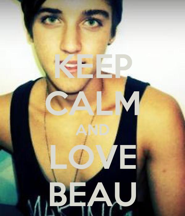 KEEP CALM AND LOVE BEAU