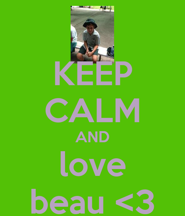 KEEP CALM AND love beau <3