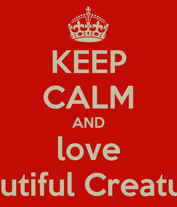 KEEP CALM AND love Beautiful Creatures