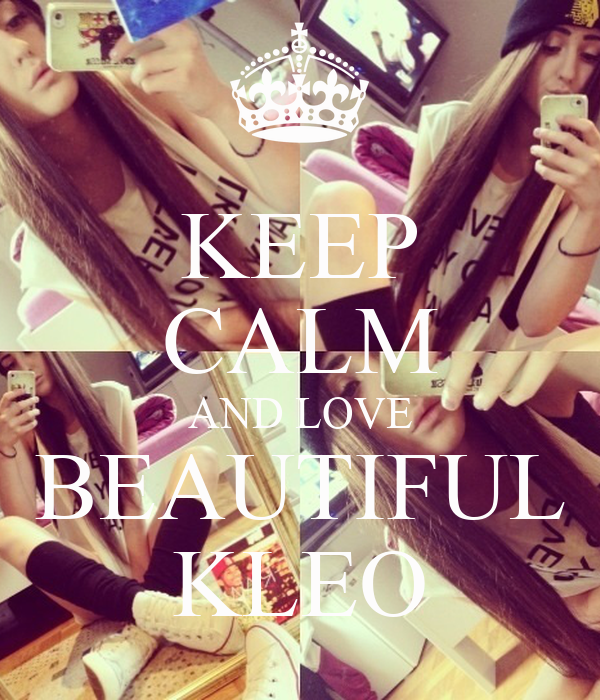 KEEP CALM AND LOVE BEAUTIFUL KLEO