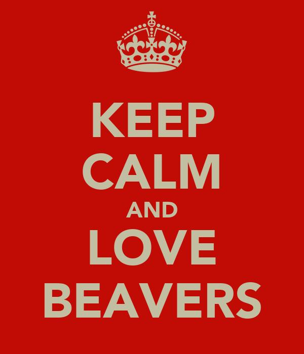 KEEP CALM AND LOVE BEAVERS