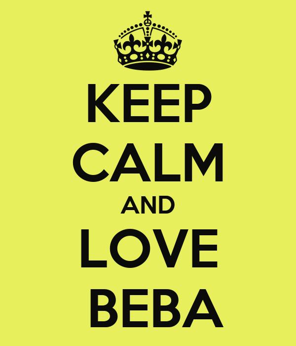 KEEP CALM AND LOVE  BEBA