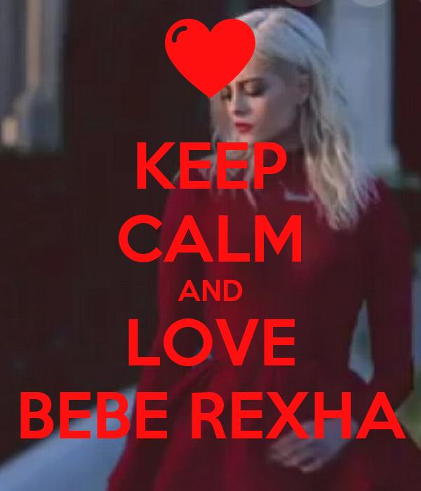 KEEP CALM AND LOVE BEBE REXHA