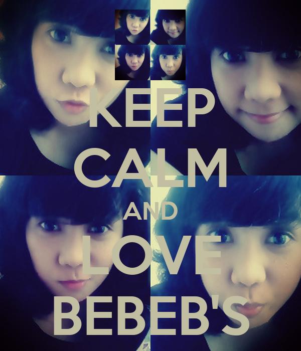 KEEP CALM AND LOVE BEBEB'S