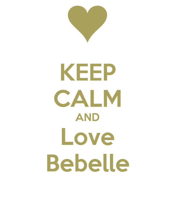 KEEP CALM AND Love Bebelle