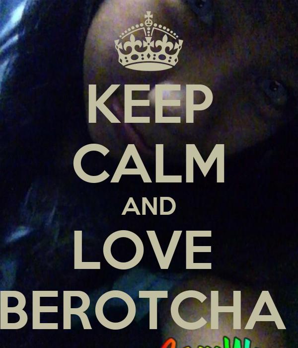 "KEEP CALM AND LOVE  BEBEROTCHA :"">"