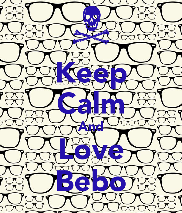 Keep Calm And Love Bebo