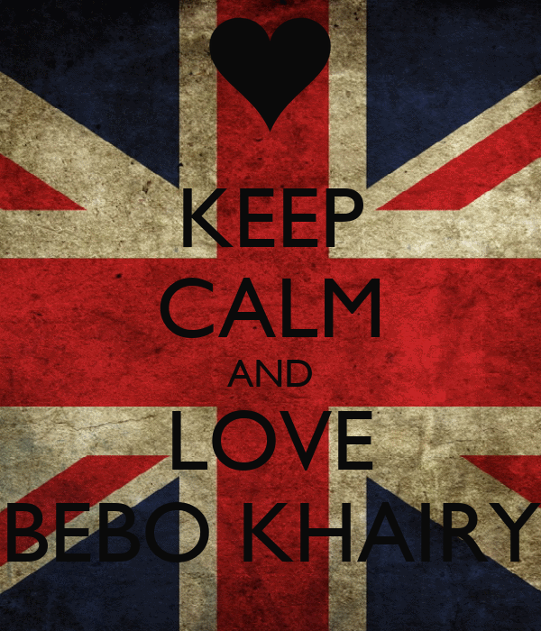 KEEP CALM AND LOVE BEBO KHAIRY