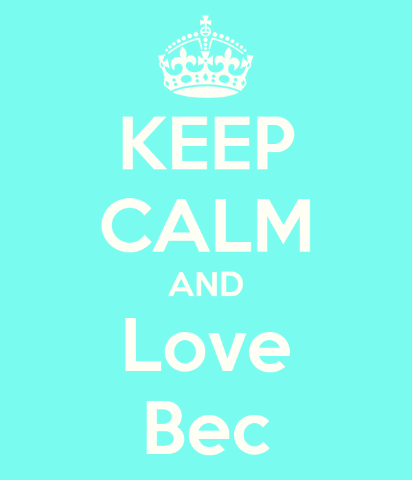 KEEP CALM AND Love Bec
