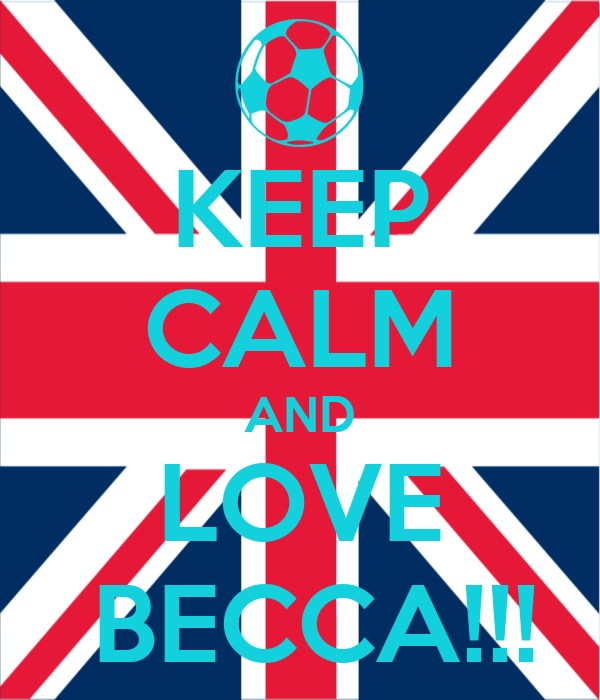 KEEP CALM AND LOVE  BECCA!!!