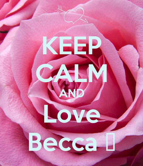 KEEP CALM AND Love Becca ❤