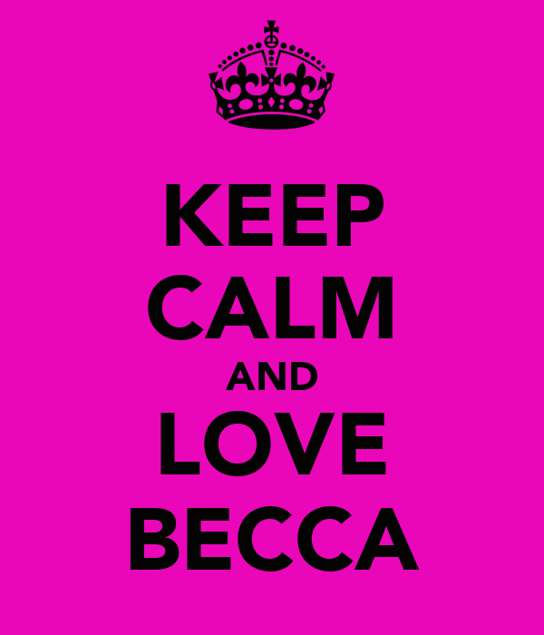 KEEP CALM AND LOVE BECCA