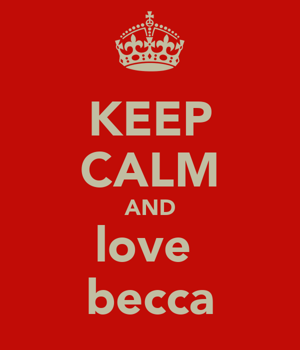 KEEP CALM AND love  becca