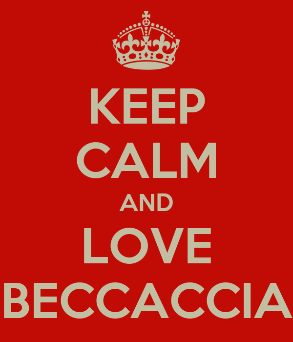 KEEP CALM AND LOVE BECCACCIA