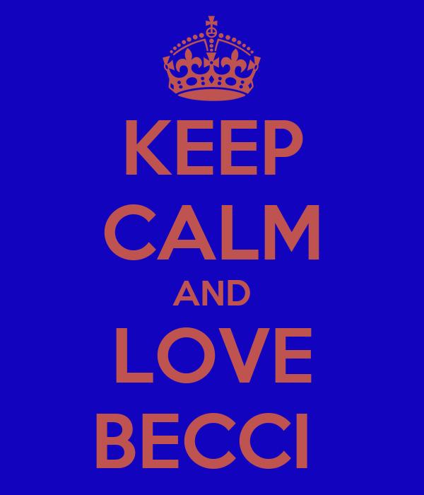 KEEP CALM AND LOVE BECCI