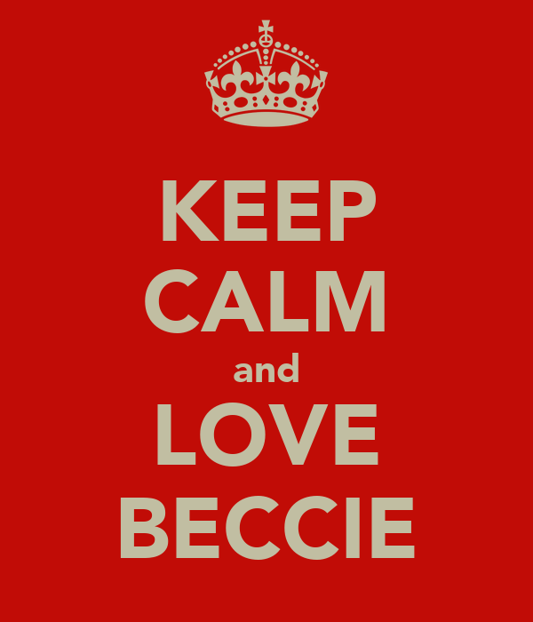 KEEP CALM and LOVE BECCIE