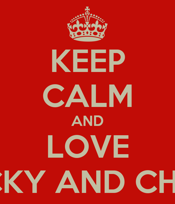 KEEP CALM AND LOVE BECKY AND CHELS