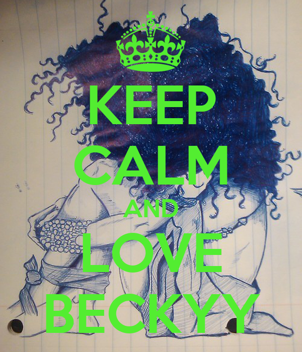 KEEP CALM AND LOVE BECKYY