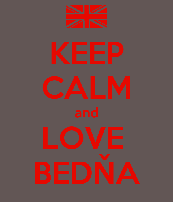 KEEP CALM and LOVE  BEDŇA