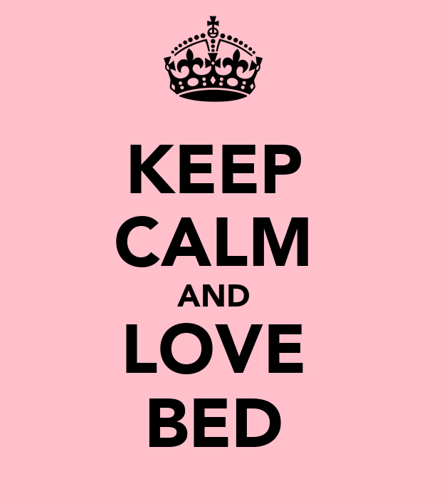 KEEP CALM AND LOVE BED