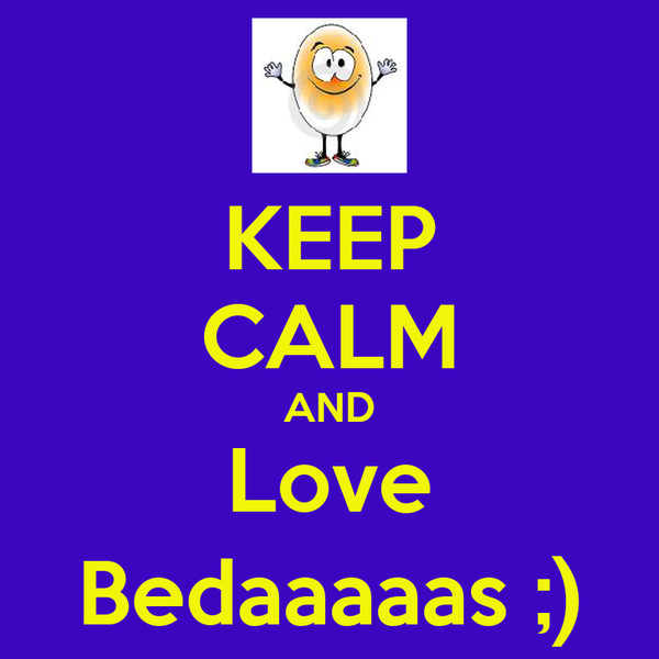 KEEP CALM AND Love Bedaaaaas ;)