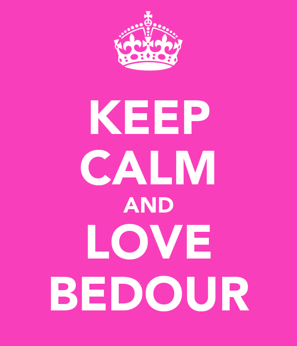 KEEP CALM AND LOVE BEDOUR