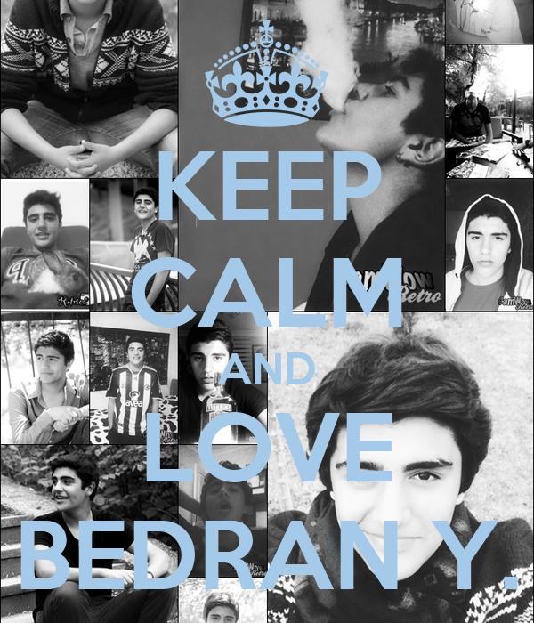 KEEP CALM AND LOVE BEDRAN Y.