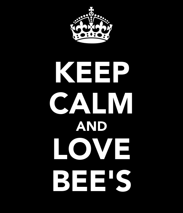 KEEP CALM AND LOVE BEE'S