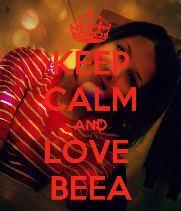 KEEP CALM AND LOVE  BEEA