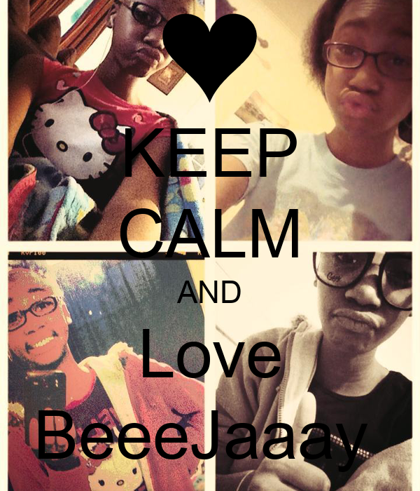 KEEP CALM AND Love BeeeJaaay