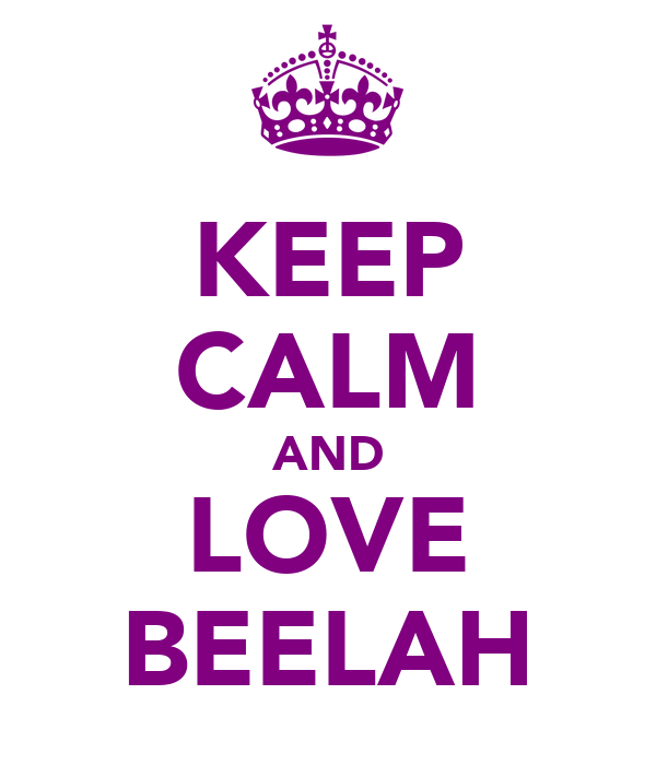KEEP CALM AND LOVE BEELAH