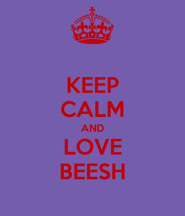 KEEP CALM AND LOVE BEESH