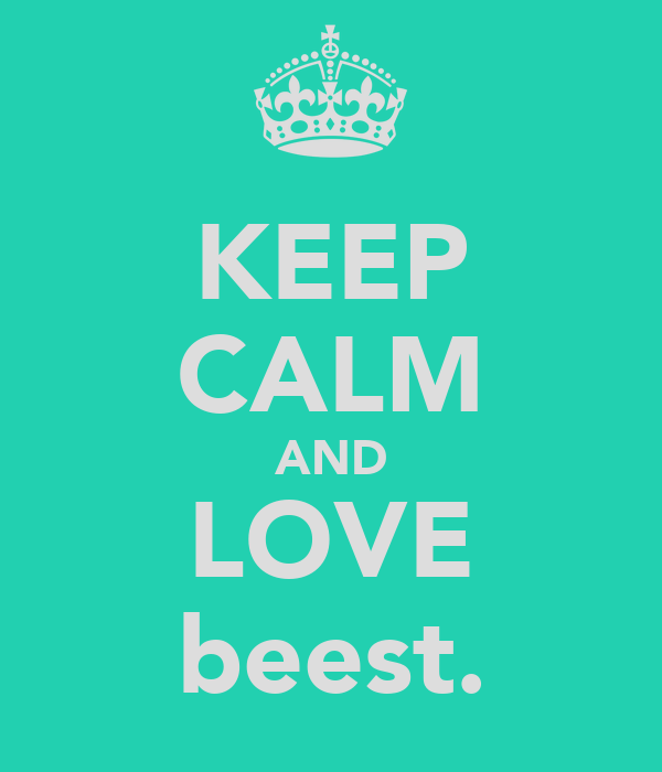KEEP CALM AND LOVE beest.
