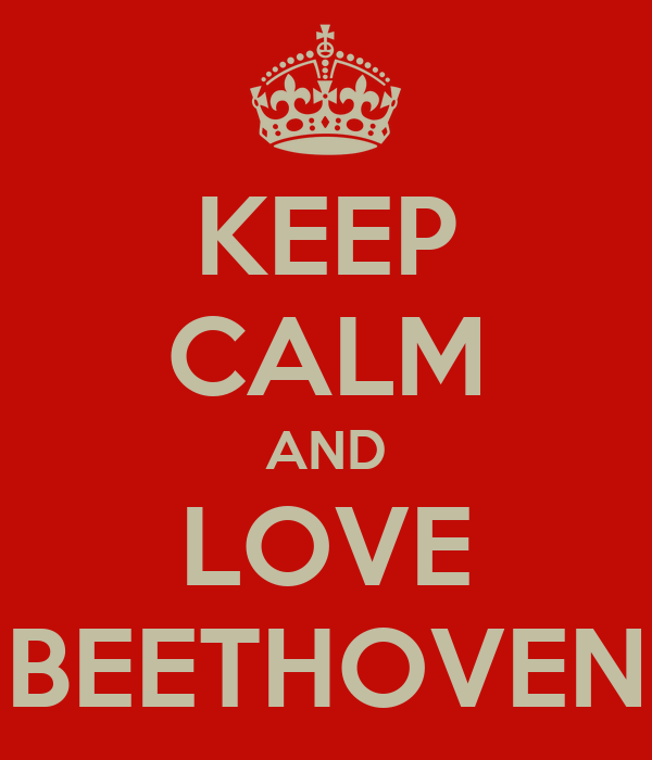 KEEP CALM AND LOVE BEETHOVEN