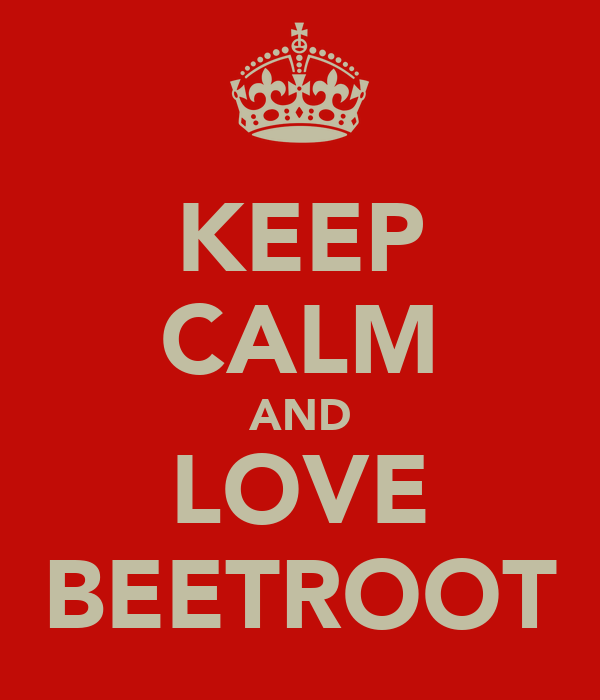 KEEP CALM AND LOVE BEETROOT