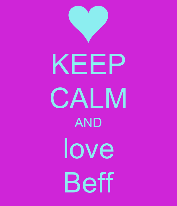 KEEP CALM AND love Beff