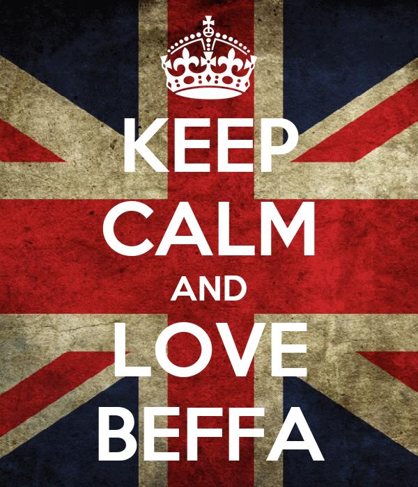 KEEP CALM AND LOVE BEFFA