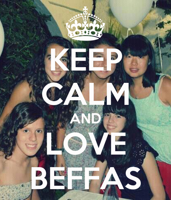 KEEP CALM AND LOVE BEFFAS