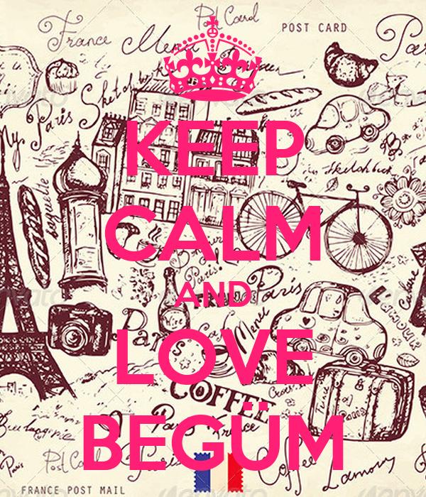 KEEP CALM AND LOVE BEGÜM