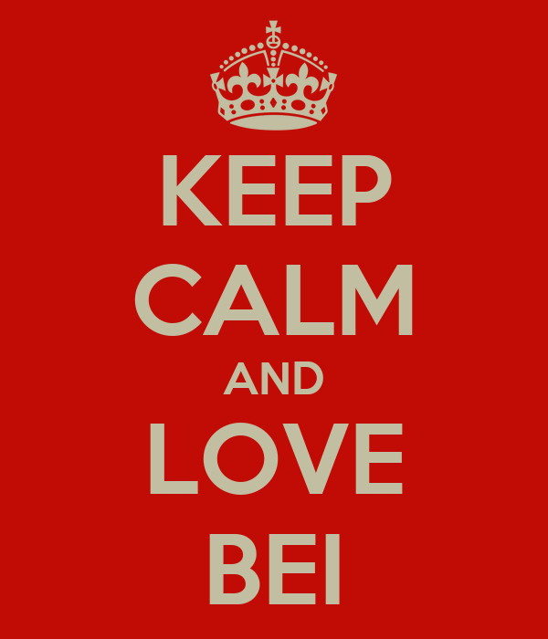 KEEP CALM AND LOVE BEI