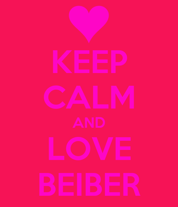 KEEP CALM AND LOVE BEIBER