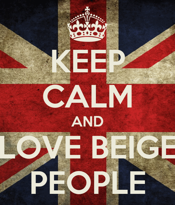 KEEP CALM AND LOVE BEIGE PEOPLE